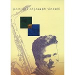 All of these videos are available on the 2004 DVD release, Portraits of Joseph Vincelli